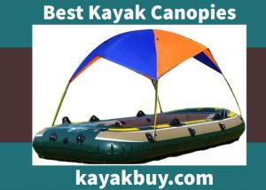 Best Kayak Canopies 2021